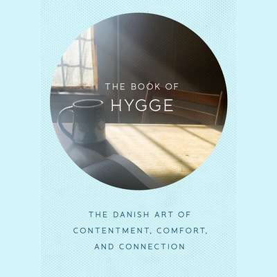 The Book of Hygge: The Danish Art of Contentment, Comfort, and Connection Audiobook, by Louisa Thomsen Brits
