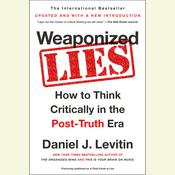 Weaponized Lies: How to Think Critically in the Post-Truth Era Audiobook, by Daniel J. Levitin