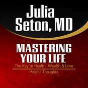 Mastering Your Life: The Key to Health, Wealth & Love and Helpful Thoughts Audiobook, by Julia Seton