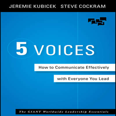 5 Voices: How to Communicate Effectively with Everyone You Lead Audiobook, by Jeremie Kubicek