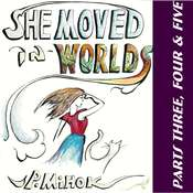 She Moved In Worlds - Parts Three, Four and Five Audiobook, by J.P. Mihok