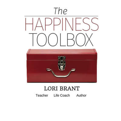 The Happiness Toolbox: Finding Happiness Regardless of Circumstances Audiobook, by Lori Brant