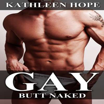 Gay: Butt Naked Audiobook, by Kathleen Hope