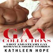 Gay: 4 Hot and Steamy Gay Romance Short Stories Audiobook, by Kathleen Hope