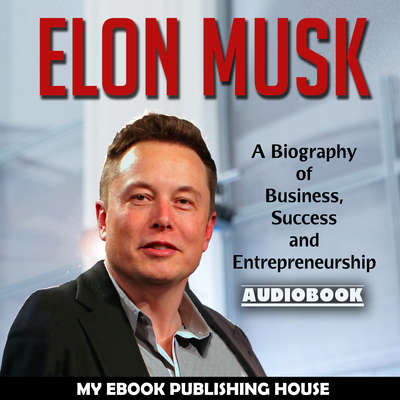 Elon Musk: A Biography of Business, Success and Entrepreneurship Audiobook, by