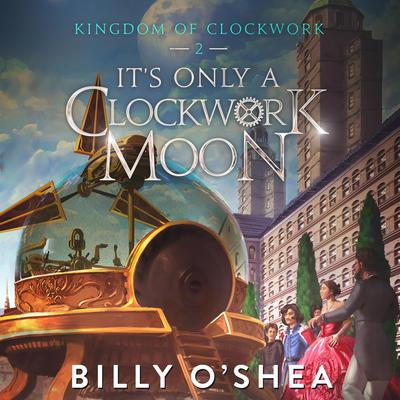 Its Only A Clockwork Moon Audiobook, by Billy O'Shea