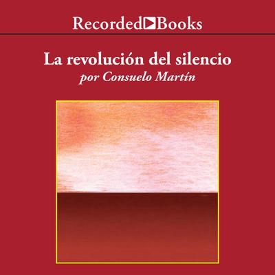 La revolución del silencio Audiobook, by Consuelo Martín
