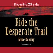 Ride the Desperate Trail Audiobook, by Mike Kearby