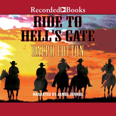 Ride to Hells Gate Audiobook, by Ralph Cotton