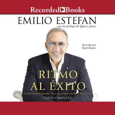 Ritmo Al Éxito: Cómo un inmigrante se forjó su propio sueño americano Audiobook, by Emilio Estefan