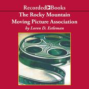 The Rocky Mountain Moving Picture Association: A Novel Audiobook, by Loren D. Estleman