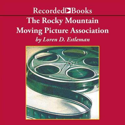The Rocky Mountain Moving Picture Association: A Novel Audiobook, by Loren D. Estleman