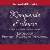 Rompiendo El Silenció Audiobook, by Andrea Cheer, Juliana Burrero, Maria Castilla, Melissa Diaz, Maria Acosta, various authors