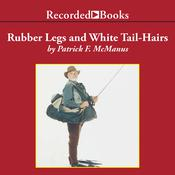 Rubber Legs and White Tail-Hairs Audiobook, by Patrick F. McManus|