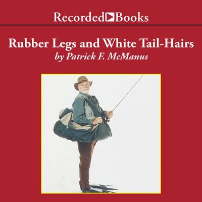 Rubber Legs and White Tail-Hairs Audiobook, by Patrick F. McManus