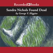 Sandra Nichols Found Dead Audiobook, by George V. Higgins