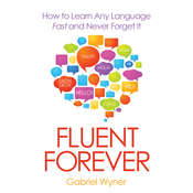 Fluent Forever: How to Learn Any Language Fast and Never Forget It Audiobook, by Gabriel Wyner