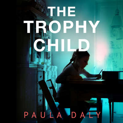 The Trophy Child: A Novel Audiobook, by Paula Daly