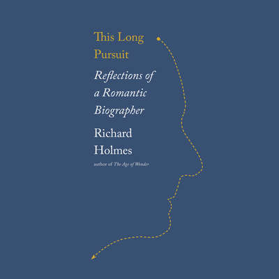 This Long Pursuit: Reflections of a Romantic Biographer Audiobook, by Richard Holmes