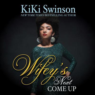 Wifeys Next Come Up Audiobook, by Kiki Swinson