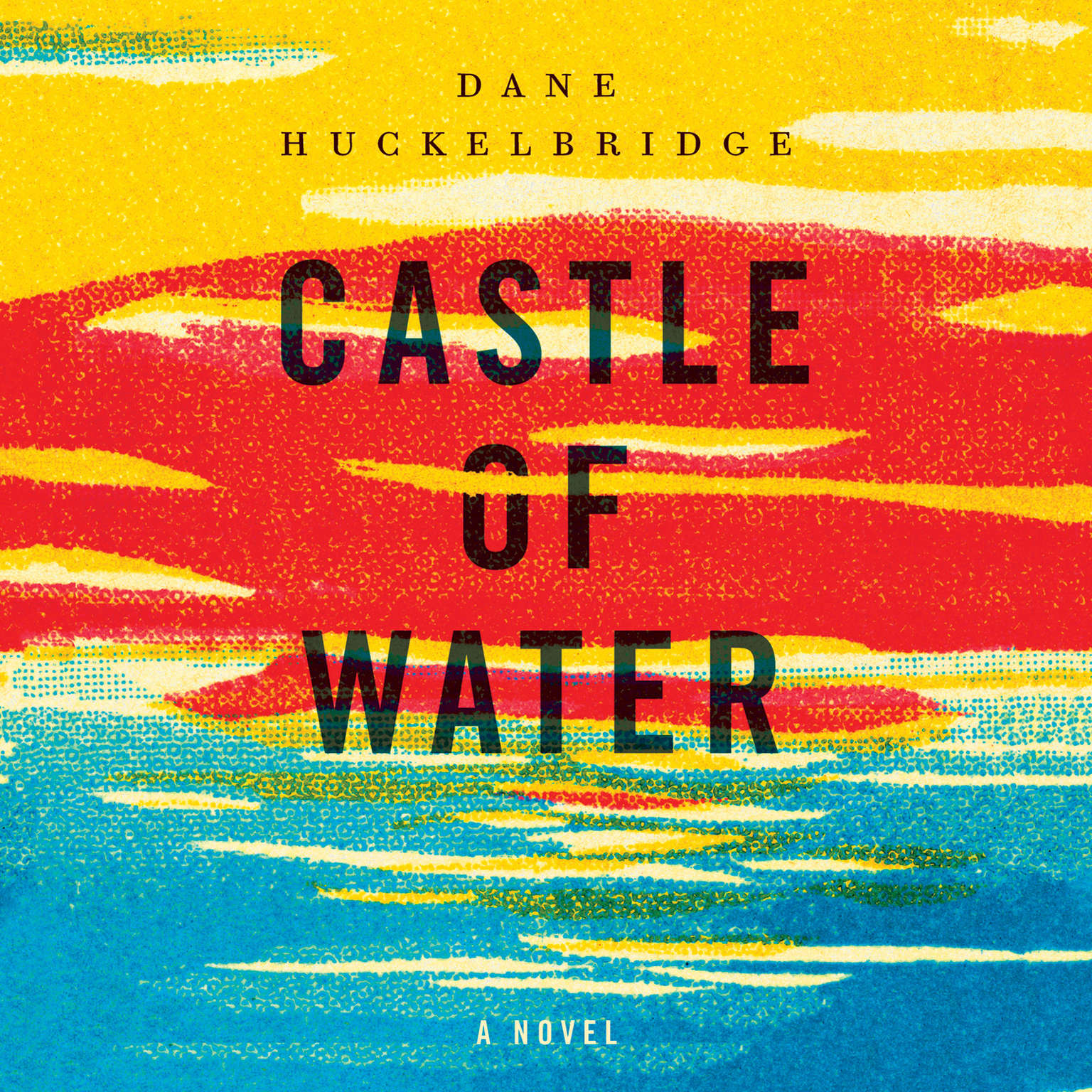 Castle of Water: A Novel Audiobook, by Dane Huckelbridge