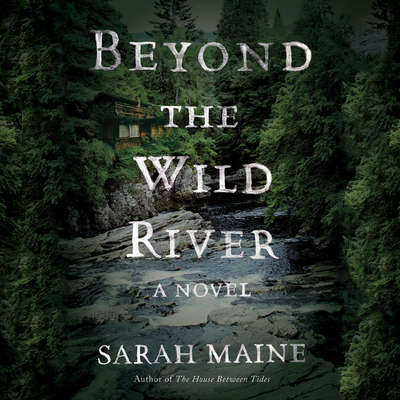 Beyond the Wild River Audiobook, by Sarah Maine