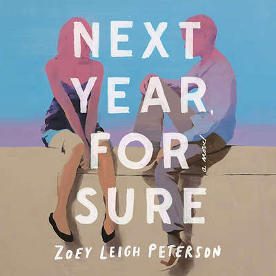 Next Year, For Sure: A Novel Audiobook, by Zoey Leigh Peterson