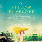 The Yellow Envelope: One Gift, Three Rules, and A Life-Changing Journey Around the World Audiobook, by Kim Dinan