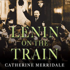 Lenin on the Train Audiobook, by Catherine Merridale