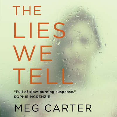 The Lies We Tell: A Gripping Psychological Thriller Audiobook, by Meg Carter