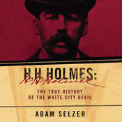 H.H. Holmes: The True History of the White City Devil Audiobook, by Adam Selzer