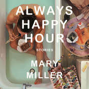 Always Happy Hour: Stories Audiobook, by Mary Miller