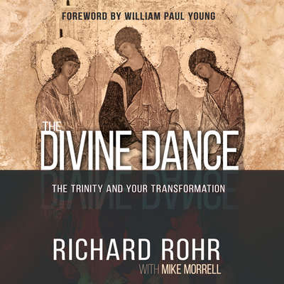 The Divine Dance: The Trinity and Your Transformation Audiobook, by Richard Rohr