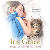 Iris Grace: How Thula the Cat Saved a Little Girl and Her Family Audiobook, by Arabella Carter-Johnson