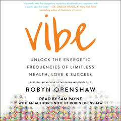 Vibe: Unlock the Energetic Frequencies of Limitless Health, Love & Success Audiobook, by Robyn Openshaw
