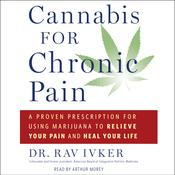 Cannabis for Chronic Pain: A Proven Prescription for Using Marijuana to Relieve Your Pain and Heal Your Life Audiobook, by Rav Ivker