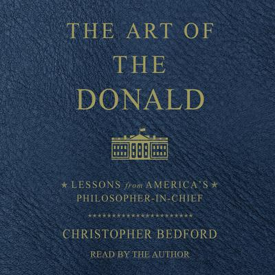 The Art of the Donald: Lessons from Americas Philosopher-in-Chief Audiobook, by Christopher Bedford