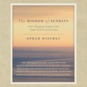 The Wisdom of Sundays: Life-Changing Insights from Super Soul Conversations Audiobook, by Oprah Winfrey