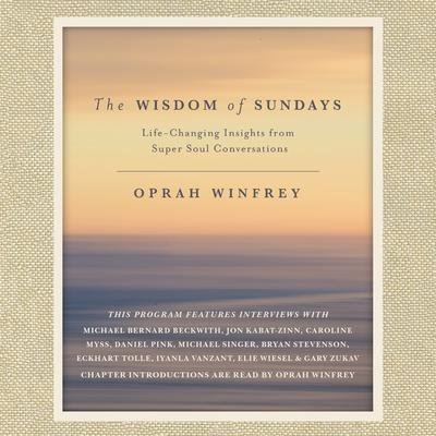 The Wisdom of Sundays: Life-Changing Insights from Super Soul Conversations Audiobook, by