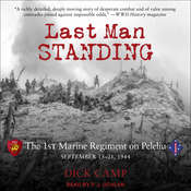 Last Man Standing: The 1st Marine Regiment on Peleliu, September 15-21, 1944 Audiobook, by Dick Camp