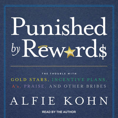 Punished by Rewards: The Trouble with Gold Stars, Incentive Plans, A's, Praise, and Other Bribes Audiobook, by Alfie Kohn