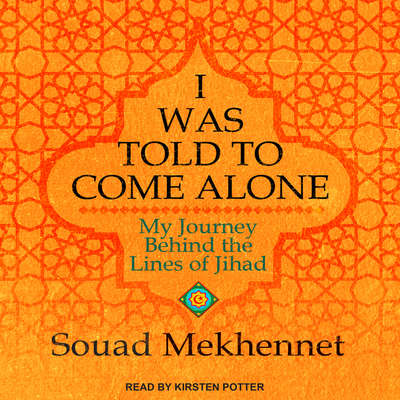 I Was Told to Come Alone: My Journey Behind the Lines of Jihad Audiobook, by Souad Mekhennet