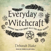 Everyday Witchcraft: Making Time for Spirit in a Too-busy World Audiobook, by Deborah Blake