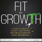 Fit for Growth: A Guide to Strategic Cost Cutting, Restructuring, and Renewal Audiobook, by Deniz Caglar, John Plansky, Vinay Couto