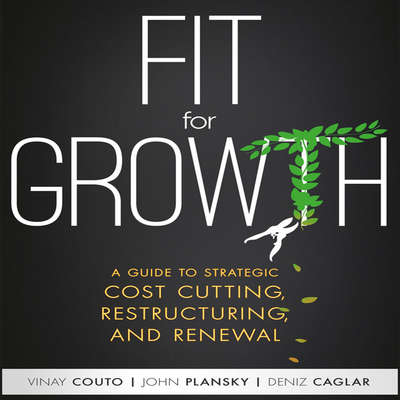 Fit for Growth: A Guide to Strategic Cost Cutting, Restructuring, and Renewal Audiobook, by Deniz Caglar
