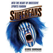 Superfans: Into the Heart of Obsessive Sports Fandom Audiobook, by George Dohrmann