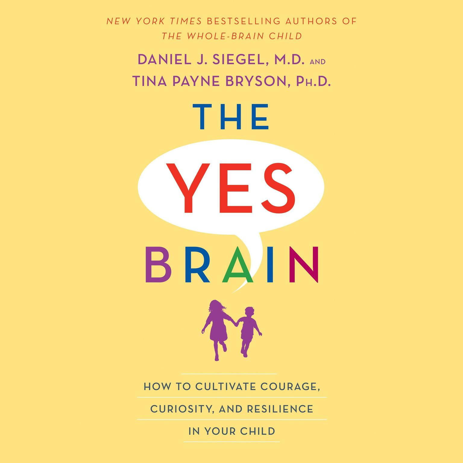 The Yes Brain: How to Cultivate Courage, Curiosity, and Resilience in Your Child Audiobook, by Tina Payne Bryson