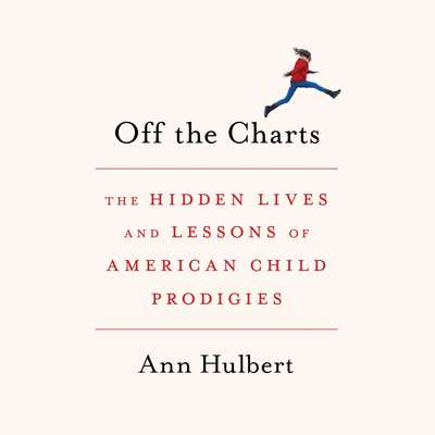Off the Charts: The Hidden Lives and Lessons of American Child Prodigies Audiobook, by Ann Hulbert