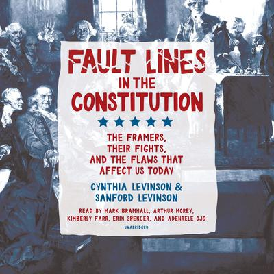 Fault Lines in the Constitution: The Framers, Their Fights, and the Flaws that Affect Us Today Audiobook, by Cynthia Levinson