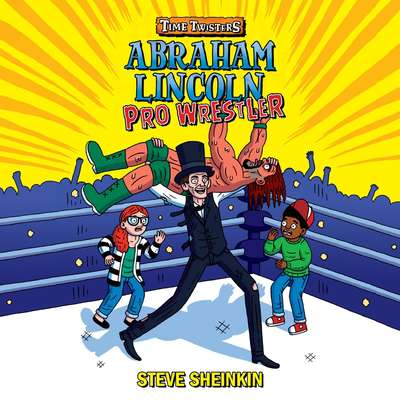 Abraham Lincoln, Pro Wrestler Audiobook, by Steve Sheinkin